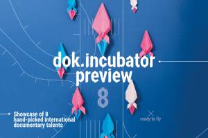 dok.incubator presents 8 fresh documentaries ready to launch